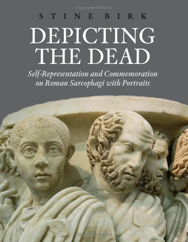Stine Birk, Depicting the Dead: Self-Representation and Commemoration on Roman Sarcophagi with Portraits, Aarhus Studies in Mediterranean Antiquity, no. 11 (Aarhus: Aarhus University Press, 2013).
